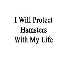 I Will Protect Hamsters With My Life  Photographic Print