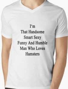 I'm That Handsome Smart Sexy Funny And Humble Man Who Loves Hamsters  Mens V-Neck T-Shirt