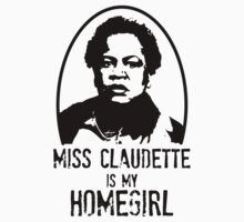 Miss Claudette is my Homegirl! by Claire Alexander