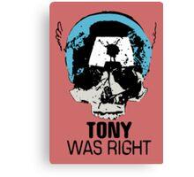 Tony Was Right! Canvas Print