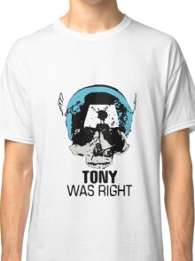 Tony Was Right! Classic T-Shirt