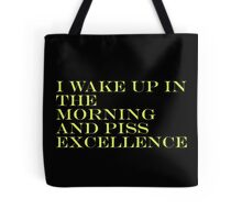 I Wake Up In The Morning And Piss Excellence Tote Bag