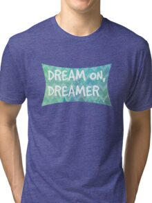 Dream On, Dreamer Tri-blend T-Shirt