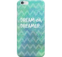 Dream On, Dreamer iPhone Case/Skin