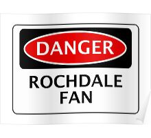 DANGER ROCHDALE FAN, FOOTBALL FUNNY FAKE SAFETY SIGN Poster