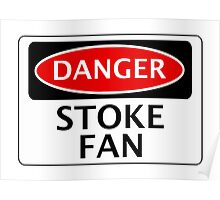 DANGER STOKE CITY, STOKE FAN, FOOTBALL FUNNY FAKE SAFETY SIGN Poster