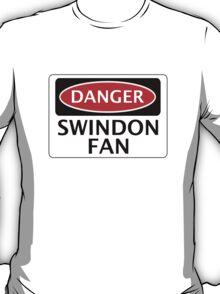 DANGER SWINDON TOWN, SWINDON FAN, FOOTBALL FUNNY FAKE SAFETY SIGN T-Shirt
