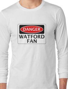 DANGER WATFORD FAN, FOOTBALL FUNNY FAKE SAFETY SIGN Long Sleeve T-Shirt