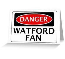 DANGER WATFORD FAN, FOOTBALL FUNNY FAKE SAFETY SIGN Greeting Card
