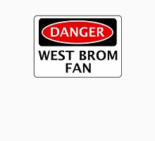 DANGER WEST BROMWICH ALBION, WEST BROM FAN, FOOTBALL FUNNY FAKE SAFETY SIGN Unisex T-Shirt