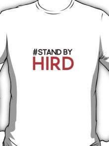 Stand By Hird T-Shirt
