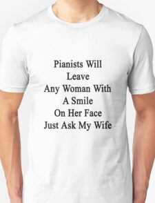 Pianists Will Leave Any Woman With A Smile On Her Face Just Ask My Wife  T-Shirt