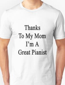 Thanks To My Mom I'm A Great Pianist  T-Shirt