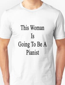 This Woman Is Going To Be A Pianist  T-Shirt