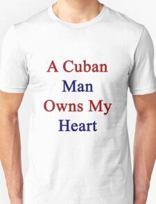 A Cuban Man Owns My Heart  T-Shirt