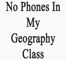 No Phones In My Geography Class  by supernova23