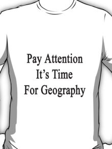 Pay Attention It's Time For Geography  T-Shirt