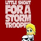 Aren't You a Little Short for a Storm Trooper (Star Wars) by corywaydesign