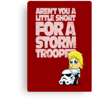 Aren't You a Little Short for a Storm Trooper (Star Wars) Canvas Print