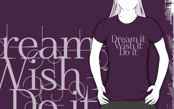 Dream it Wish it Do it by digerati