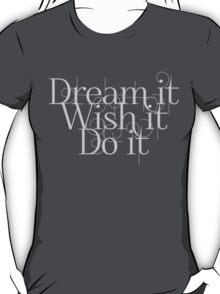 Dream it Wish it Do it T-Shirt