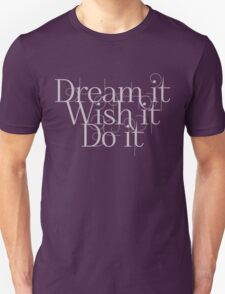 Dream it Wish it Do it Unisex T-Shirt