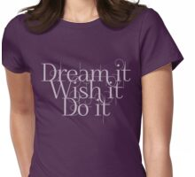 Dream it Wish it Do it Womens Fitted T-Shirt