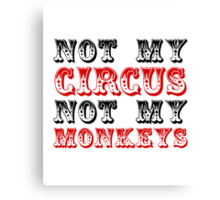 Not my circus not my monkeys Canvas Print