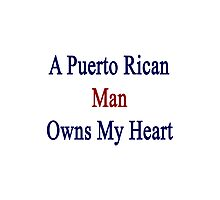A Puerto Rican Man Owns My Heart  Photographic Print
