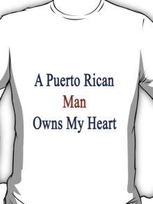A Puerto Rican Man Owns My Heart  T-Shirt