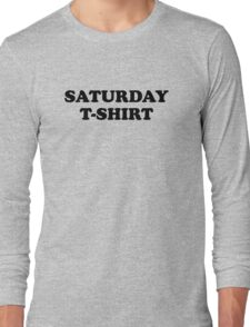 Saturday t-shirt Long Sleeve T-Shirt