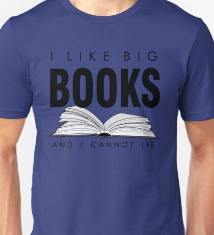 I like big BOOKS (Biblophile t-shirt) Unisex T-Shirt