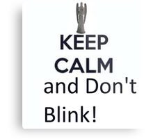 Keep Calm and Don't Blink! Metal Print