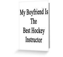 My Boyfriend Is The Best Hockey Instructor Greeting Card