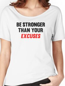 Be Stronger Than Your Excuses Women's Relaxed Fit T-Shirt