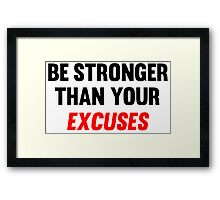 Be Stronger Than Your Excuses Framed Print