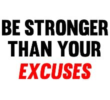 Be Stronger Than Your Excuses Photographic Print