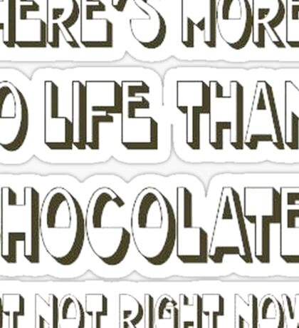There's More To Life Than Chocolate But Not Right Now Sticker
