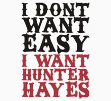 I Don't Want Easy I Want Hunter Hayes by Look Human