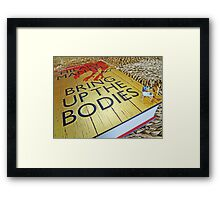 Bring up the bodies for tea! Framed Print