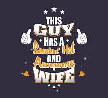 Do You Have A Smokin' Hot & Awesome Wife Unisex T-Shirt