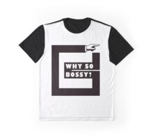 Why So Bossy? Graphic T-Shirt