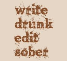 Write Drunk; Edit Sober by HWilso