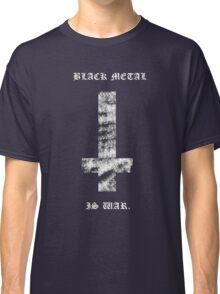 Black Metal Is War - Black Shirt Classic T-Shirt