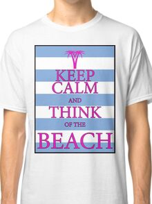 KEEP CALM AND THINK OF THE BEACH - Palm Tree - Baby Blue and Pink Classic T-Shirt