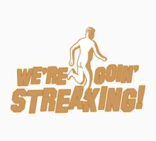 We're Going Streaking!! by Kemra