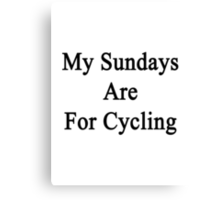 My Sundays Are For Cycling  Canvas Print