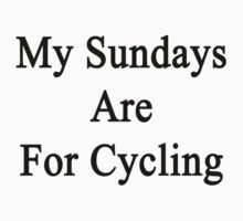 My Sundays Are For Cycling  by supernova23