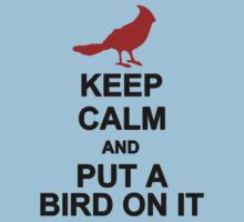 Keep Calm and Put a Bird On It by Everwind