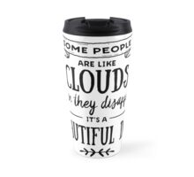 Some People Are Like Clouds Quote Travel Mug